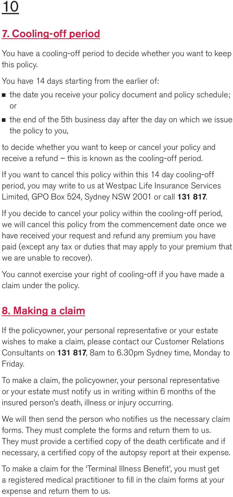 decide whether you want to keep or cancel your policy and receive a refund this is known as the cooling-off period.