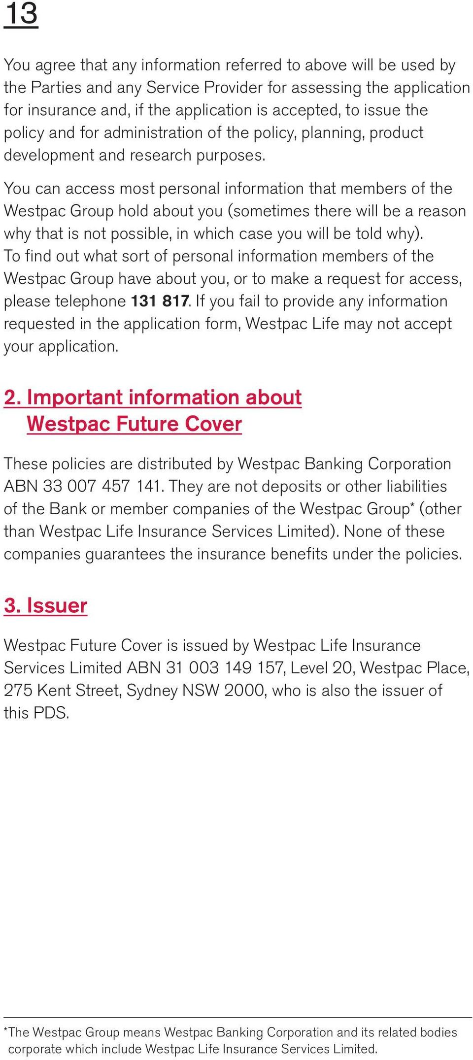 You can access most personal information that members of the Westpac Group hold about you (sometimes there will be a reason why that is not possible, in which case you will be told why).