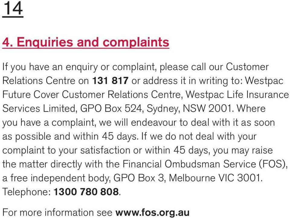 Where you have a complaint, we will endeavour to deal with it as soon as possible and within 45 days.