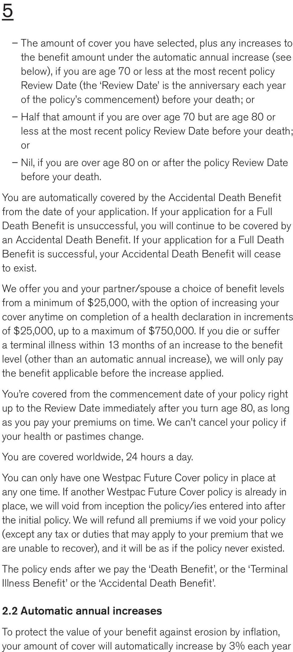 before your death; or Nil, if you are over age 80 on or after the policy Review Date before your death. You are automatically covered by the Accidental Death Benefit from the date of your application.