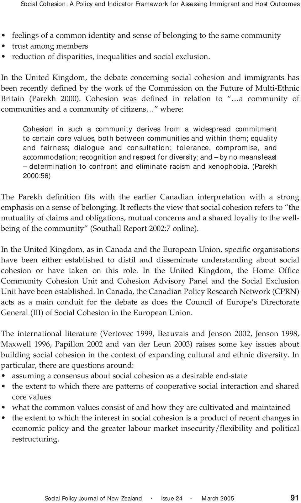 In the United Kingdom, the debate concerning social cohesion and immigrants has been recently defined by the work of the Commission on the Future of Multi-Ethnic Britain (Parekh 2000).