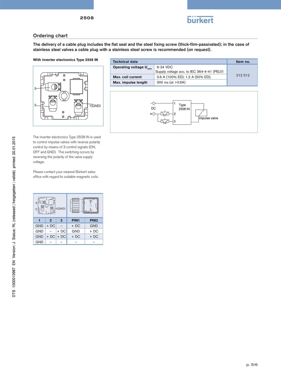 6A 212 512 The inverter electronics Type 2508 IN is used to control impulse valves with reverse polarity control by means of 3 control signals (ON, OFF and GND.
