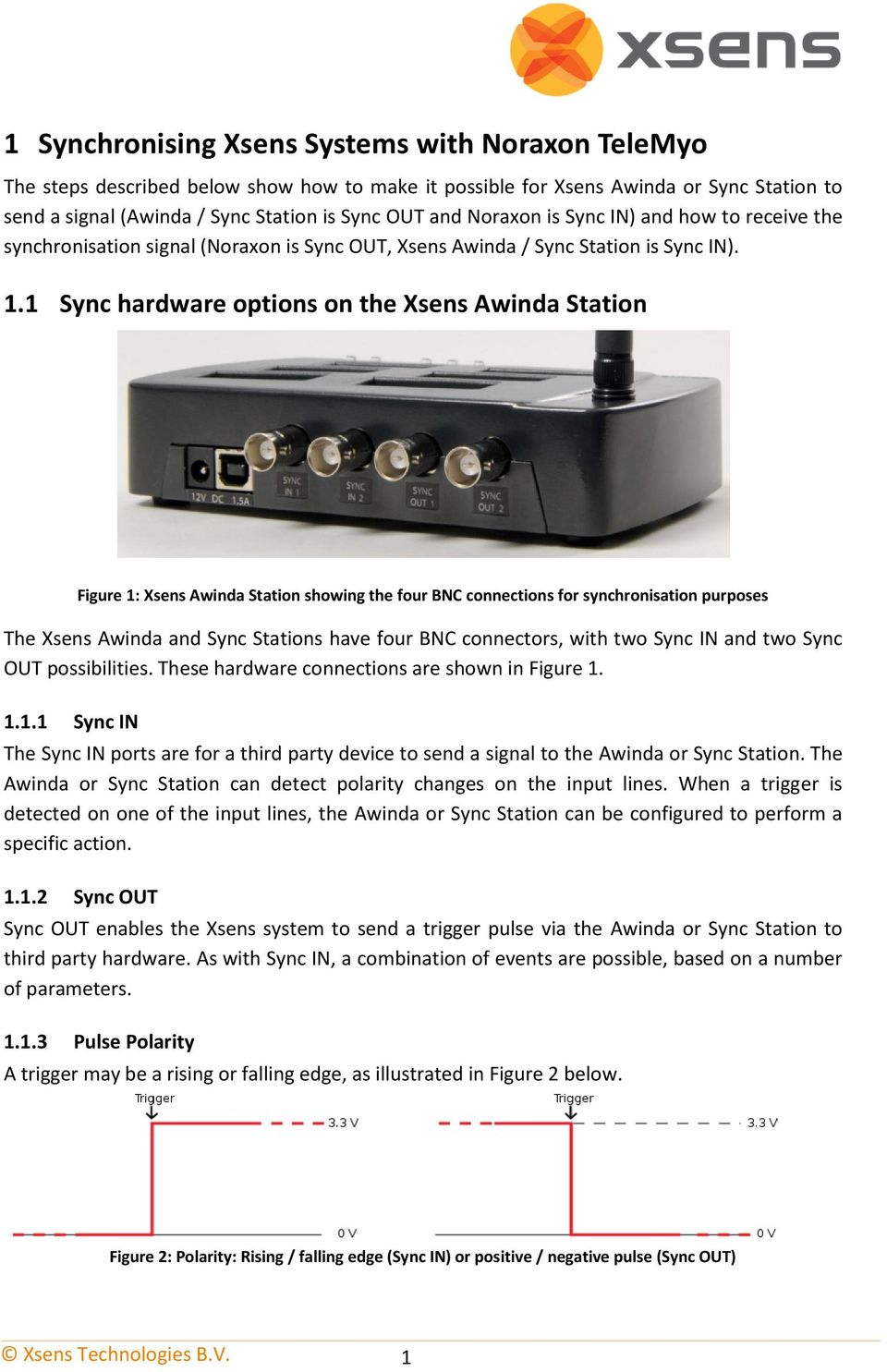 1 Sync hardware options on the Xsens Awinda Station Figure 1: Xsens Awinda Station showing the four BNC connections for synchronisation purposes The Xsens Awinda and Sync Stations have four BNC