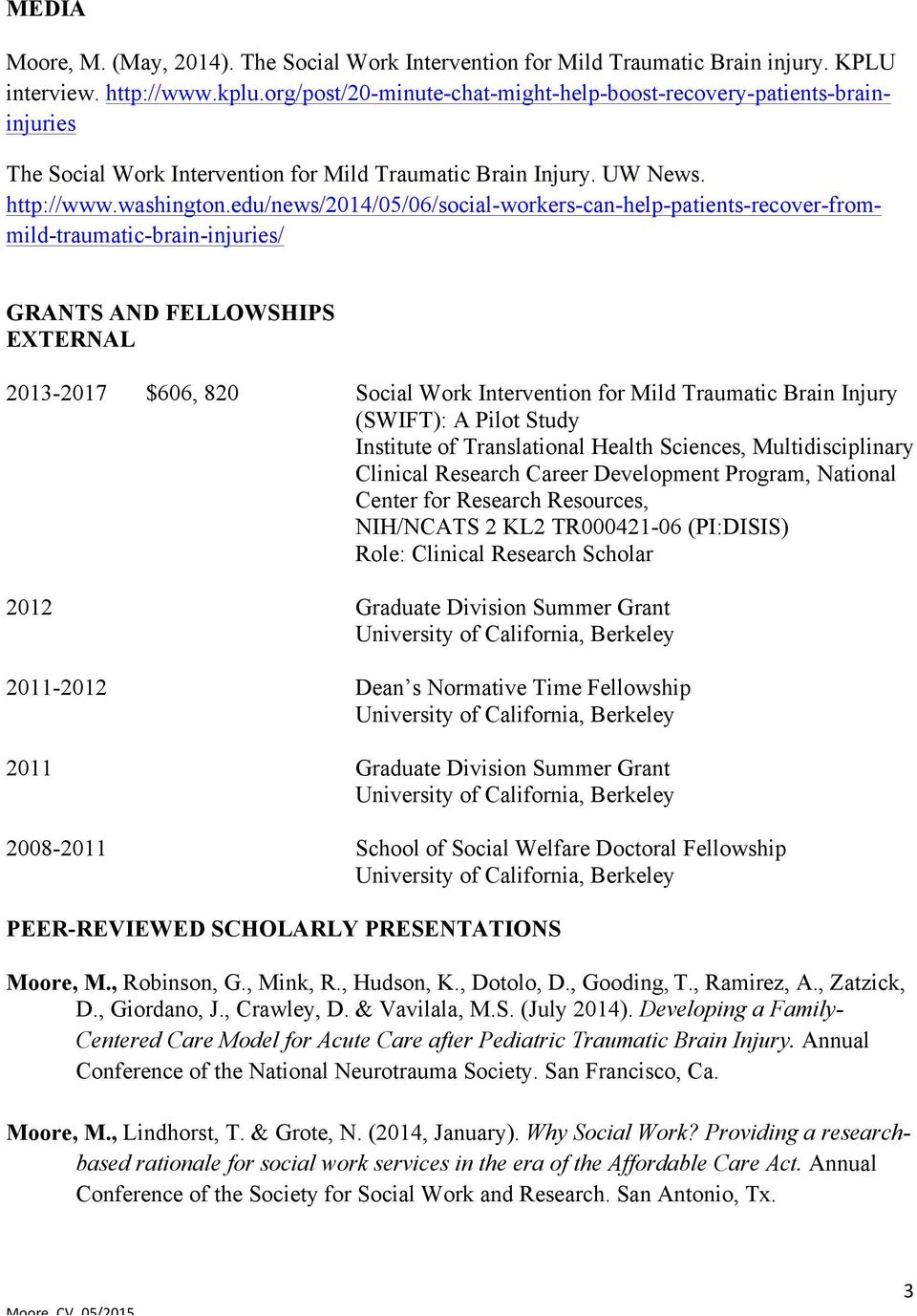 edu/news/2014/05/06/social-workers-can-help-patients-recover-frommild-traumatic-brain-injuries/ GRANTS AND FELLOWSHIPS EXTERNAL 2013-2017 $606, 820 Social Work Intervention for Mild Traumatic Brain