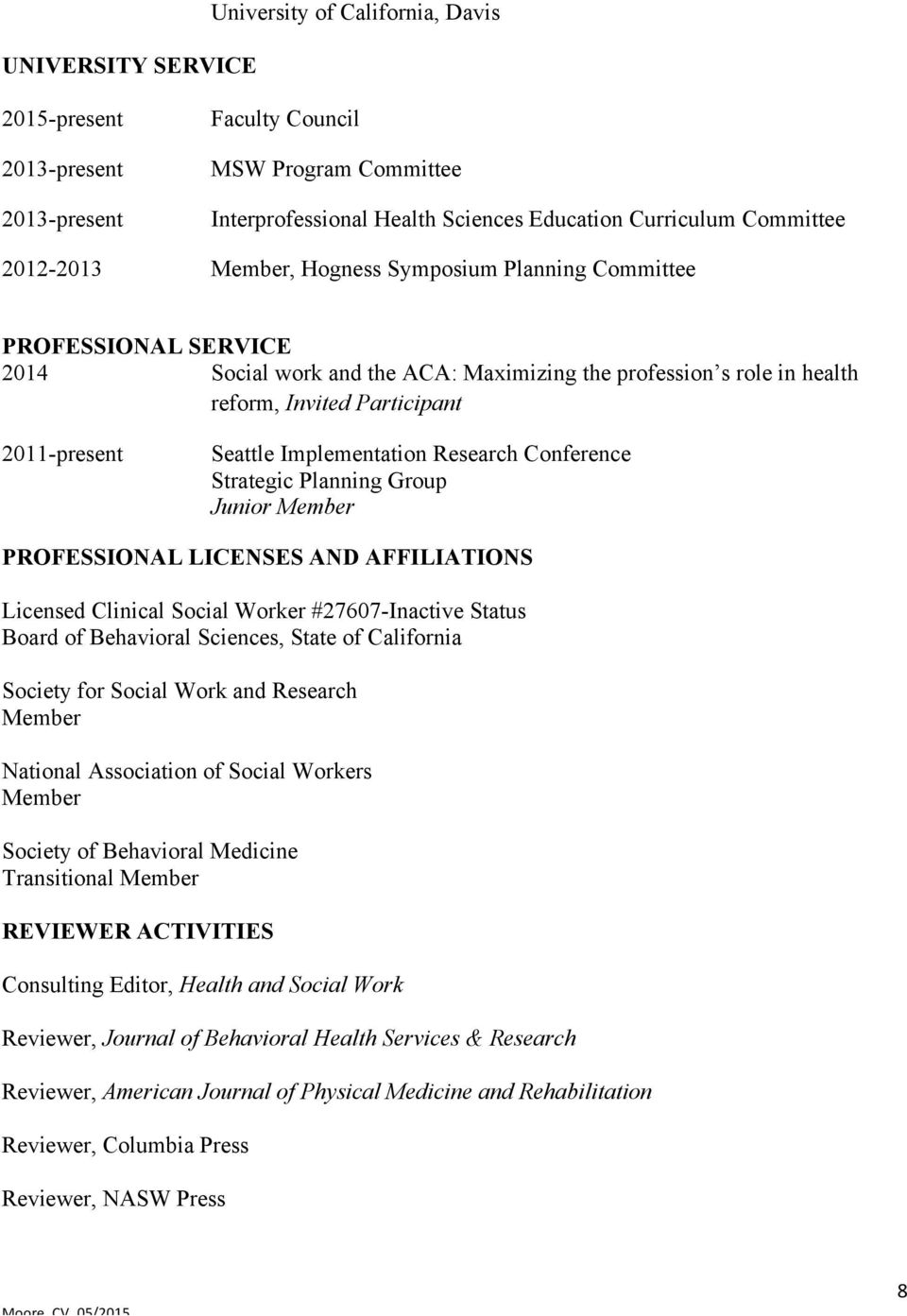 Implementation Research Conference Strategic Planning Group Junior Member PROFESSIONAL LICENSES AND AFFILIATIONS Licensed Clinical Social Worker #27607-Inactive Status Board of Behavioral Sciences,
