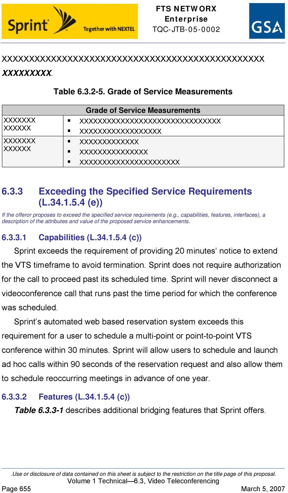 3 Exceeding the Specified Service Requirements (L.34.1.5.4 (e)) If the offeror proposes to exceed the specified service requirements (e.g., capabilities, features, interfaces), a description of the attributes and value of the proposed service enhancements.