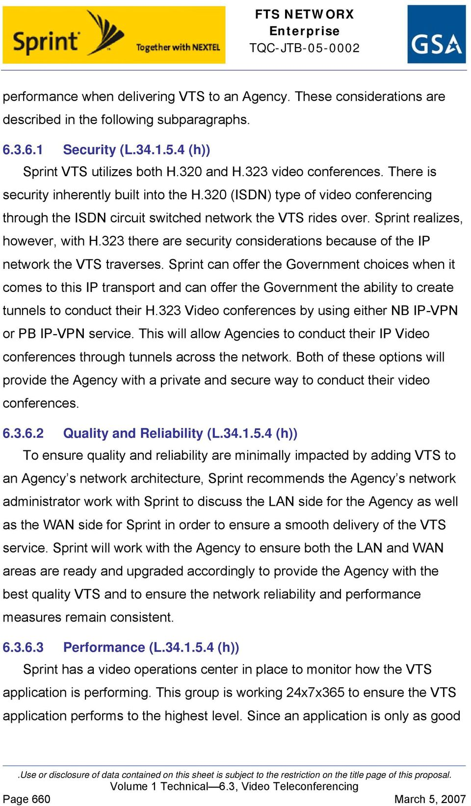 Sprint realizes, however, with H.323 there are security considerations because of the IP network the VTS traverses.