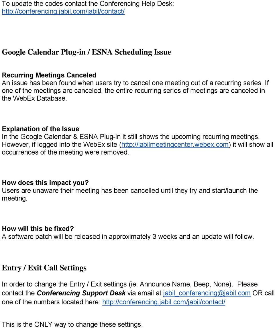 If ne f the meetings are canceled, the entire recurring series f meetings are canceled in the WebEx Database.