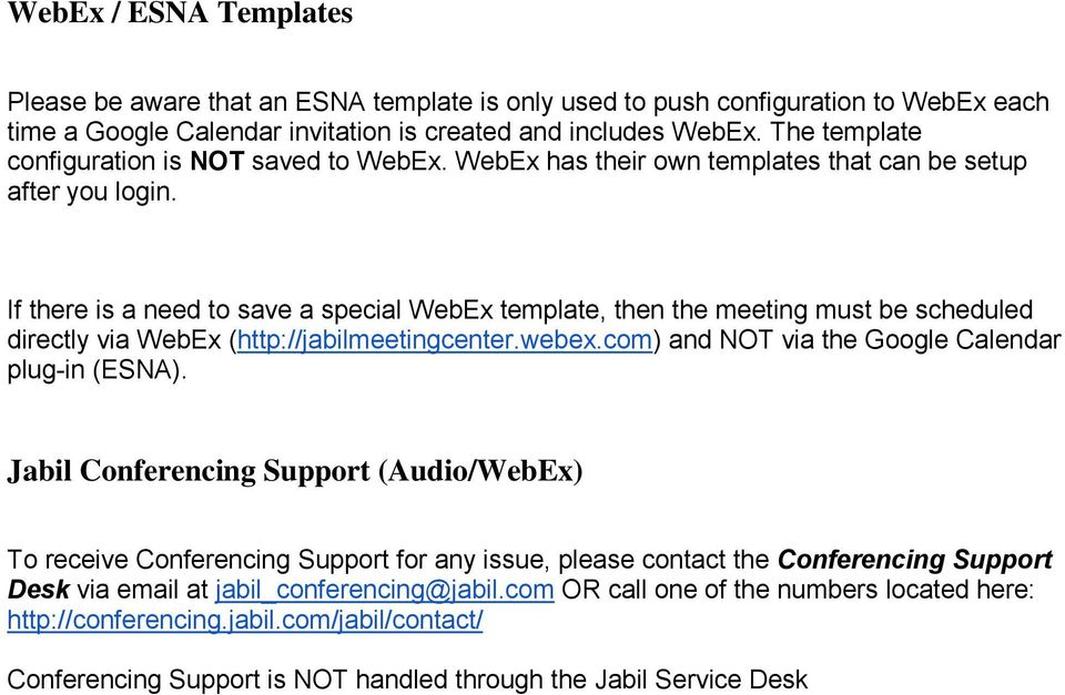 If there is a need t save a special WebEx template, then the meeting must be scheduled directly via WebEx (http://jabilmeetingcenter.webex.cm) and NOT via the Ggle Calendar plug-in (ESNA).