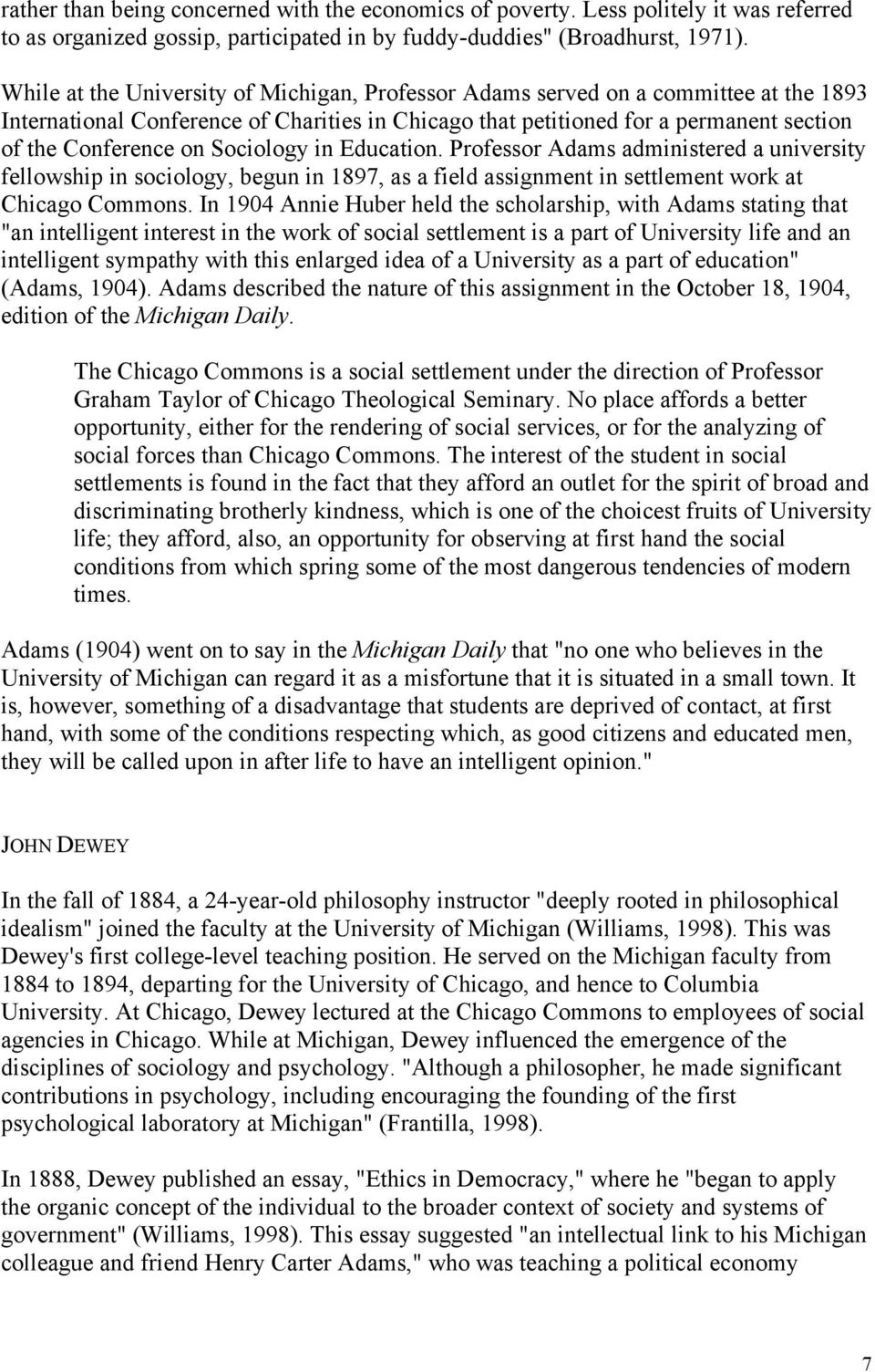 Sociology in Education. Professor Adams administered a university fellowship in sociology, begun in 1897, as a field assignment in settlement work at Chicago Commons.