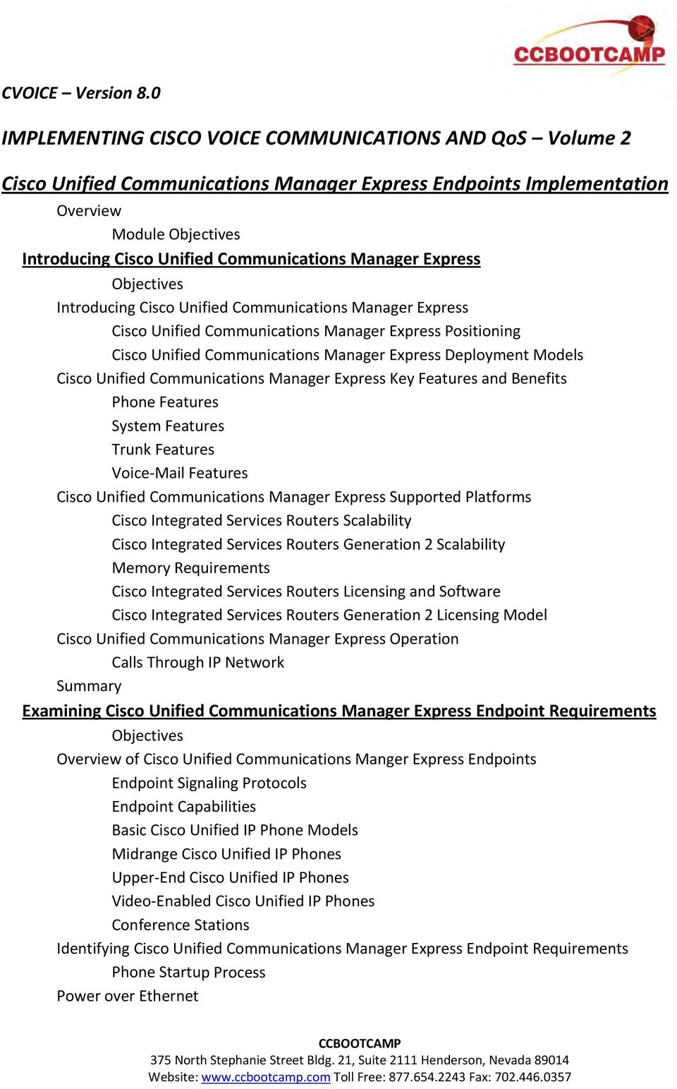 Communications Manager Express Key Features and Benefits Phone Features System Features Trunk Features Voice Mail Features Cisco Unified Communications Manager Express Supported Platforms Cisco