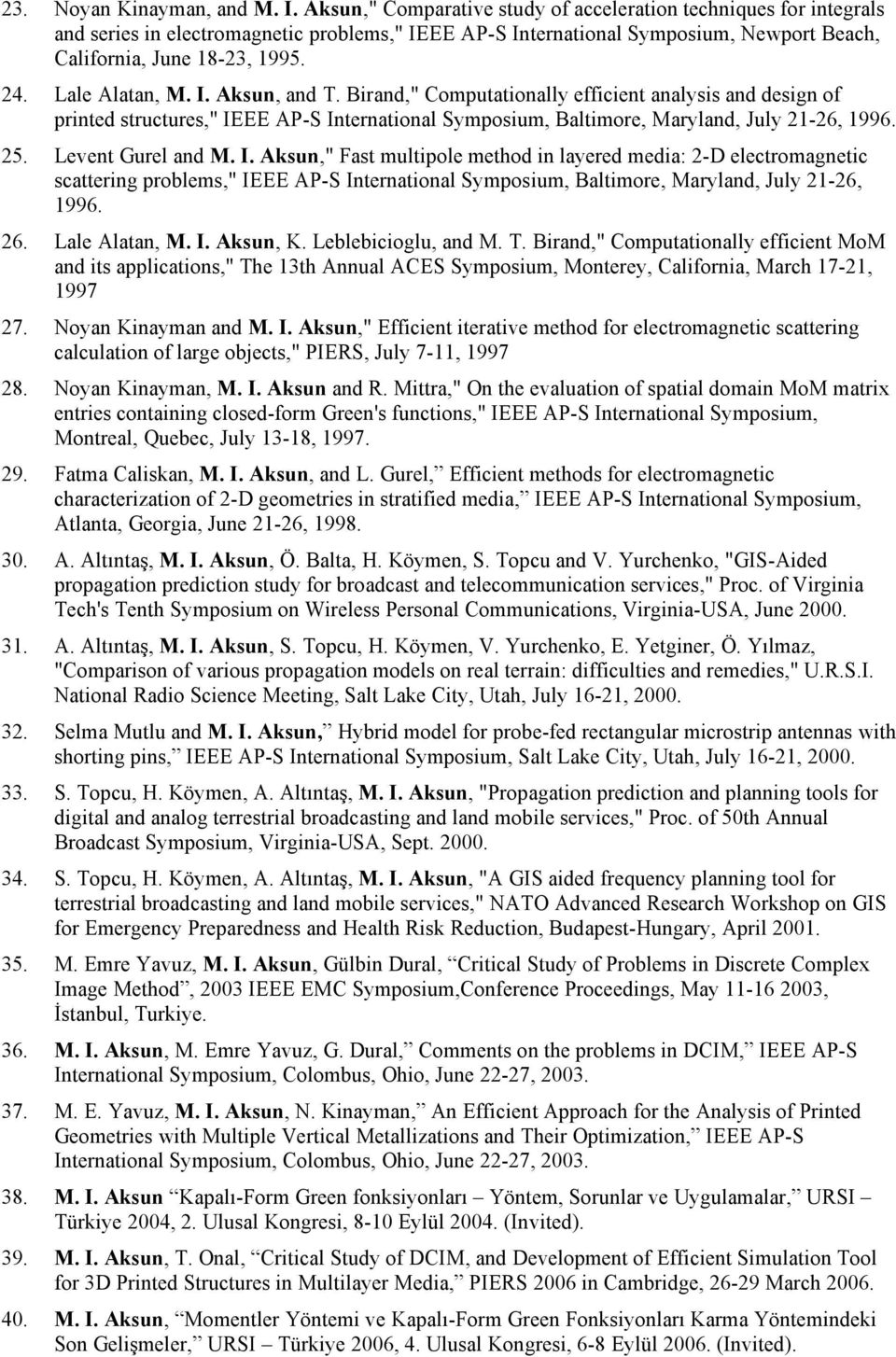 "Lale Alatan, M. I. Aksun, and T. Birand,"" Computationally efficient analysis and design of printed structures,"" IEEE AP-S International Symposium, Baltimore, Maryland, July 21-26, 1996. 25."
