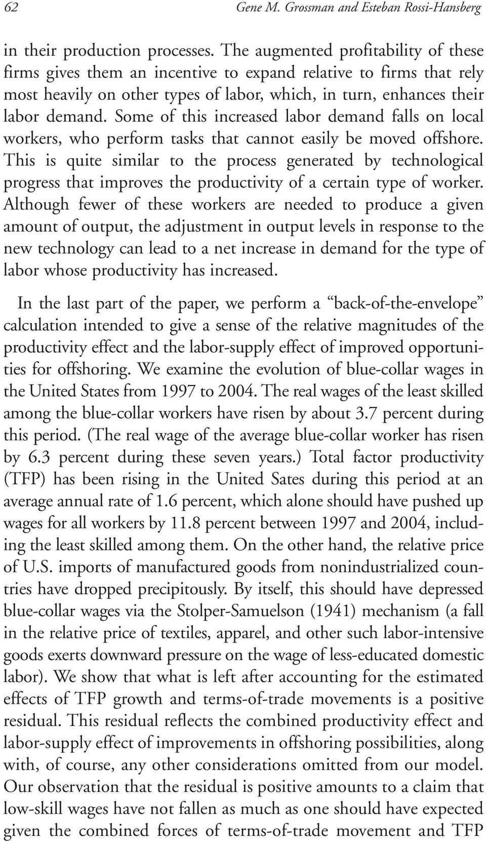 Some of this increased labor demand falls on local workers, who perform tasks that cannot easily be moved offshore.