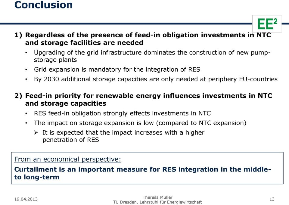 energy influences investments in NTC and storage capacities RES feed-in obligation strongly effects investments in NTC The impact on storage expansion is low (compared to NTC expansion)