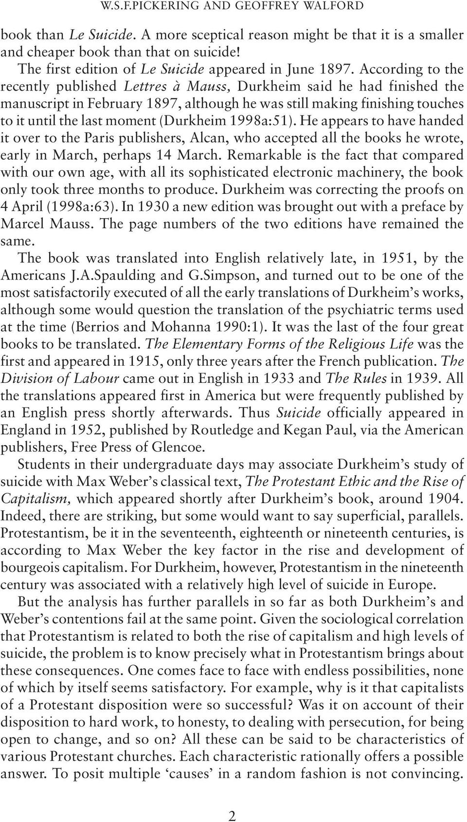 According to the recently published Lettres à Mauss, Durkheim said he had finished the manuscript in February 1897, although he was still making finishing touches to it until the last moment