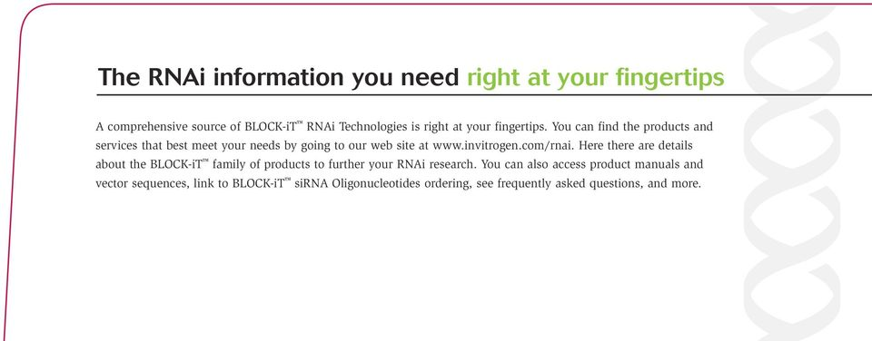 invitrogen.com/rnai. Here there are details about the BLOCK-iT family of products to further your RNAi research.