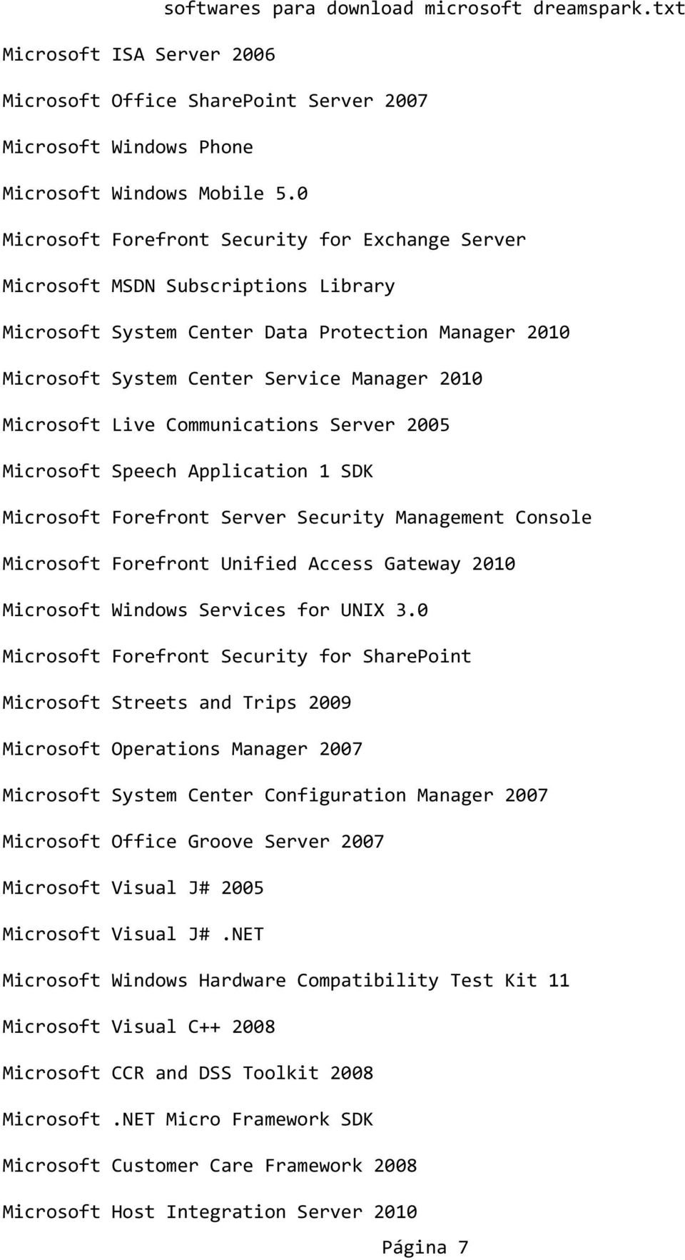 Live Communications Server 2005 Microsoft Speech Application 1 SDK Microsoft Forefront Server Security Management Console Microsoft Forefront Unified Access Gateway 2010 Microsoft Windows Services