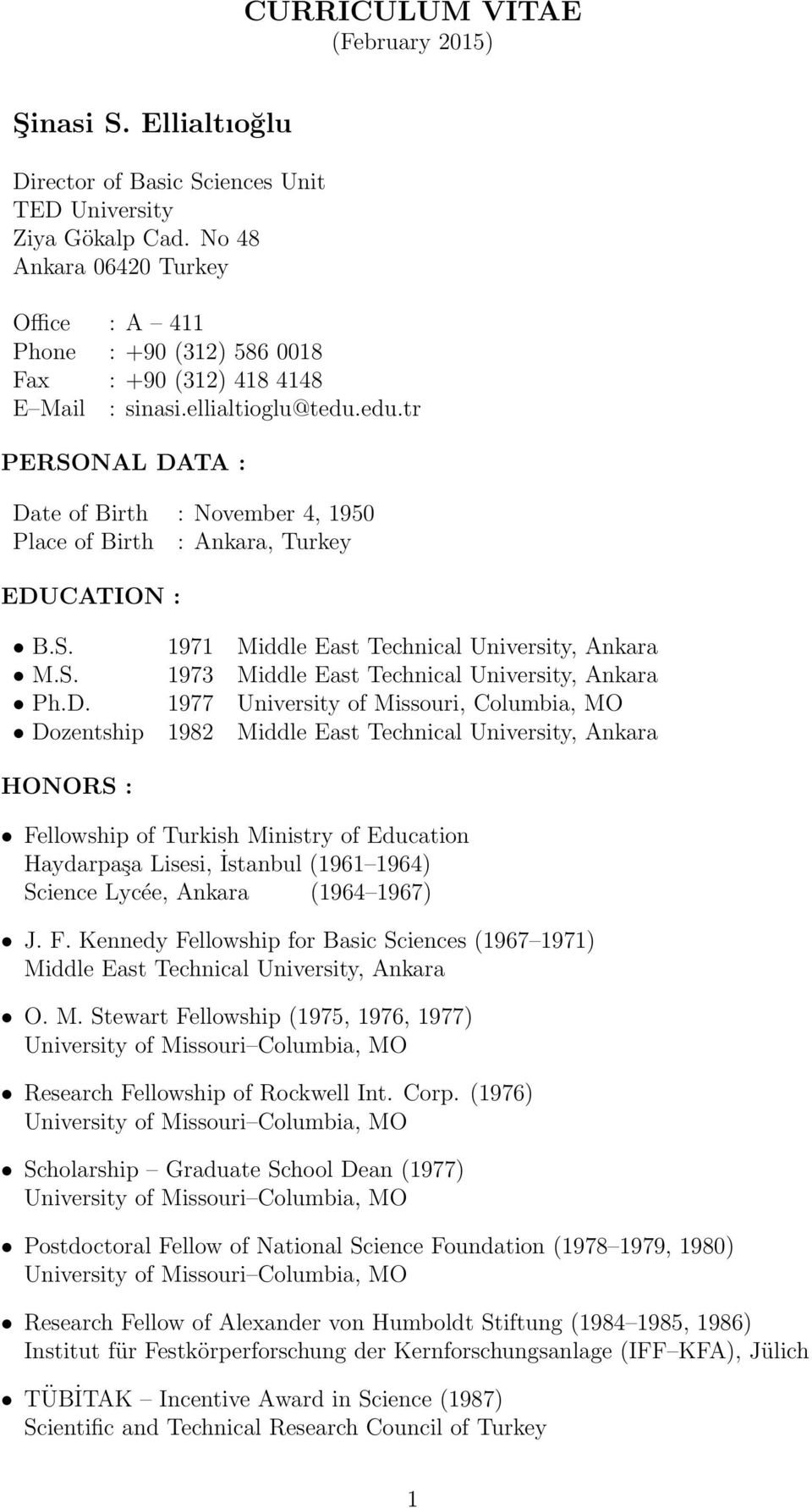edu.tr PERSONAL DATA : Date of Birth : November 4, 1950 Place of Birth : Ankara, Turkey EDUCATION : B.S. 1971 Middle East Technical University, Ankara M.S. 1973 Middle East Technical University, Ankara Ph.
