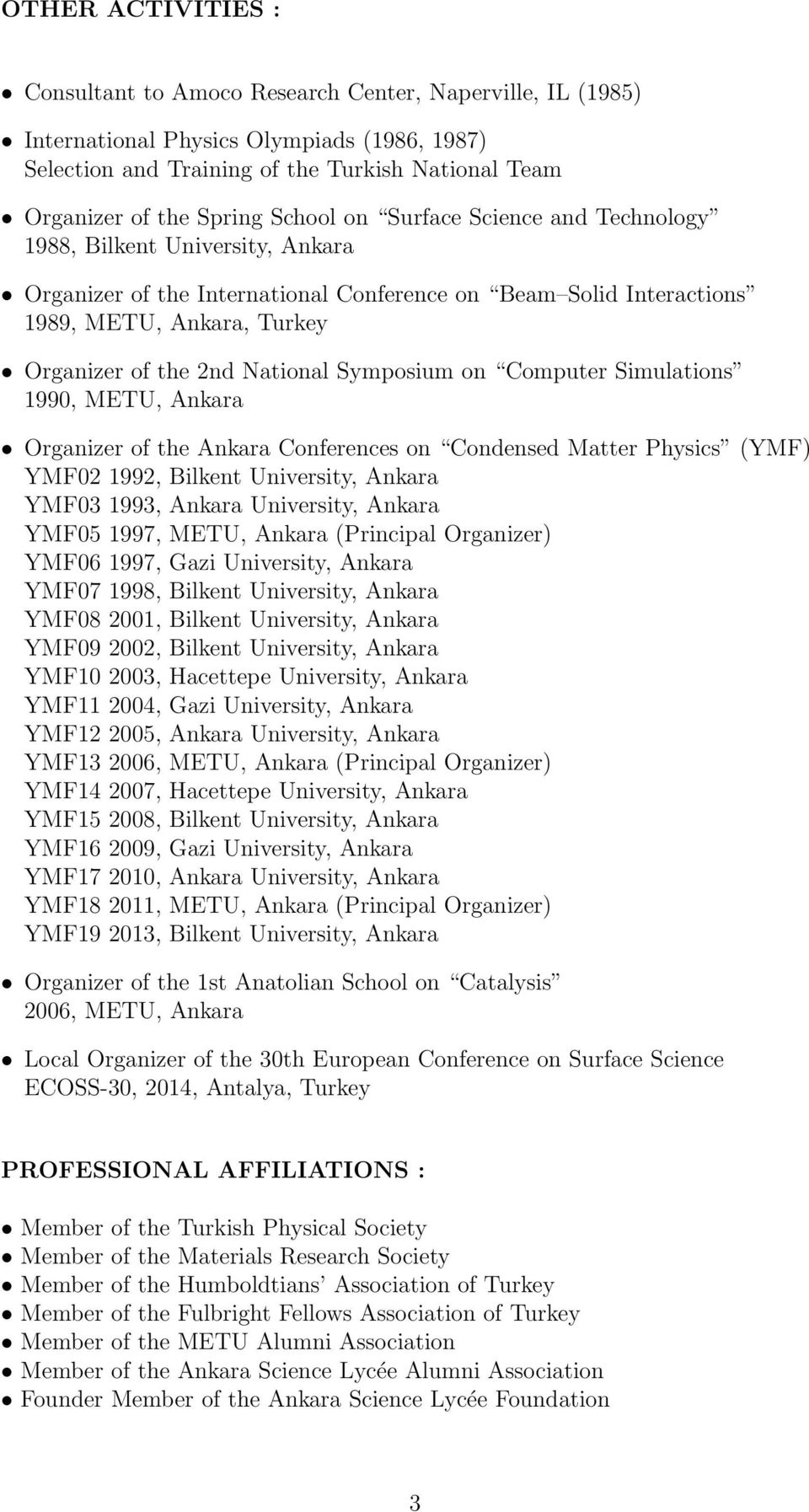 Symposium on Computer Simulations 1990, METU, Ankara Organizer of the Ankara Conferences on Condensed Matter Physics (YMF) YMF02 1992, Bilkent University, Ankara YMF03 1993, Ankara University, Ankara