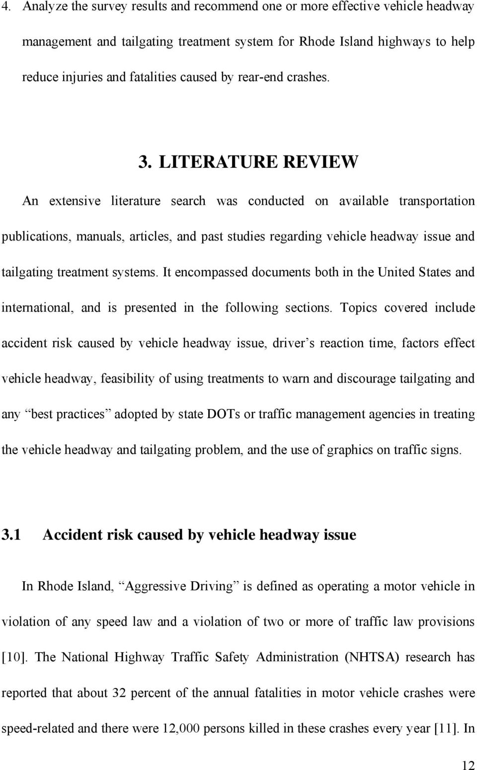 LITERATURE REVIEW An extensive literature search was conducted on available transportation publications, manuals, articles, and past studies regarding vehicle headway issue and tailgating treatment
