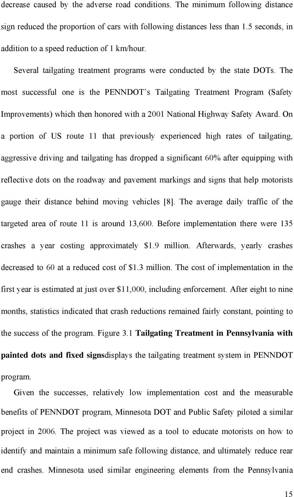 The most successful one is the PENNDOT s Tailgating Treatment Program (Safety Improvements) which then honored with a 2001 National Highway Safety Award.