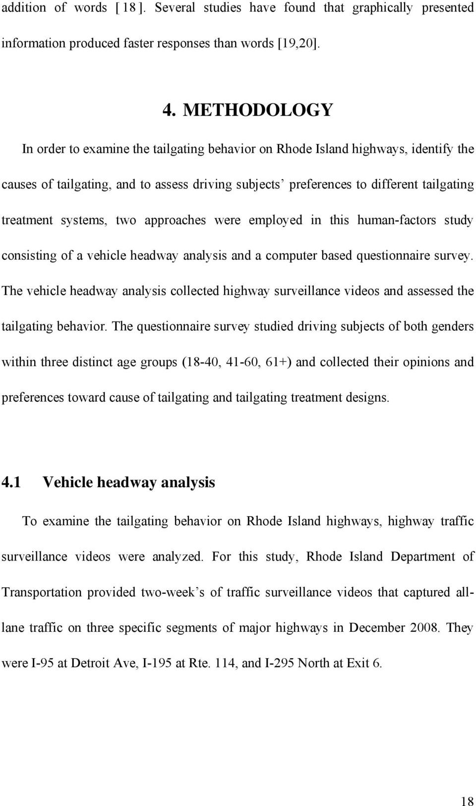 systems, two approaches were employed in this human-factors study consisting of a vehicle headway analysis and a computer based questionnaire survey.