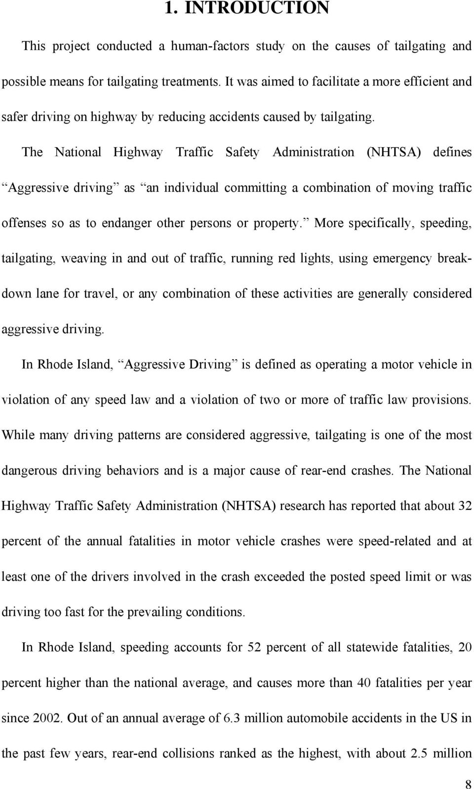 The National Highway Traffic Safety Administration (NHTSA) defines Aggressive driving as an individual committing a combination of moving traffic offenses so as to endanger other persons or property.