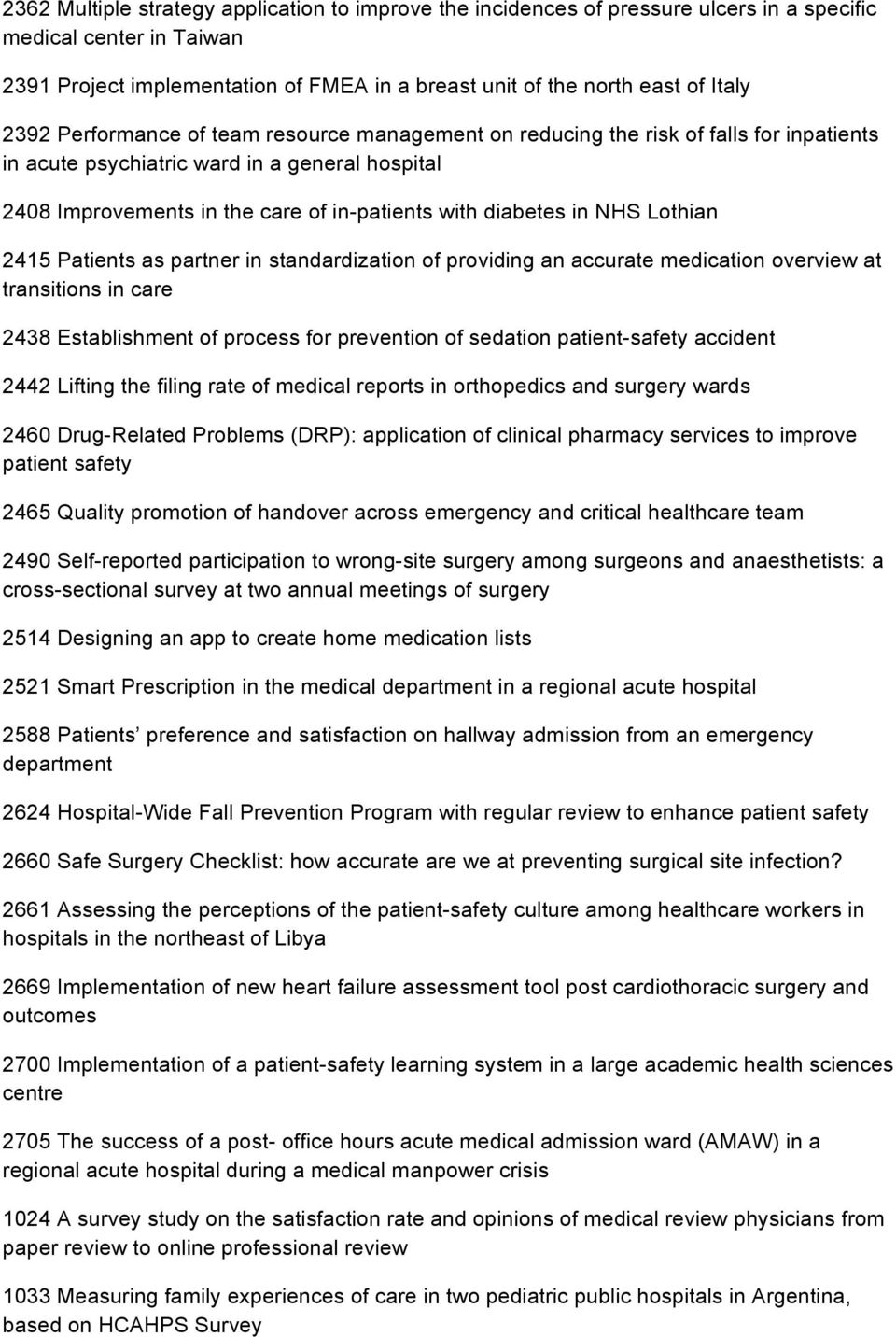 NHS Lothian 2415 Patients as partner in standardization of providing an accurate medication overview at transitions in care 2438 Establishment of process for prevention of sedation patient-safety