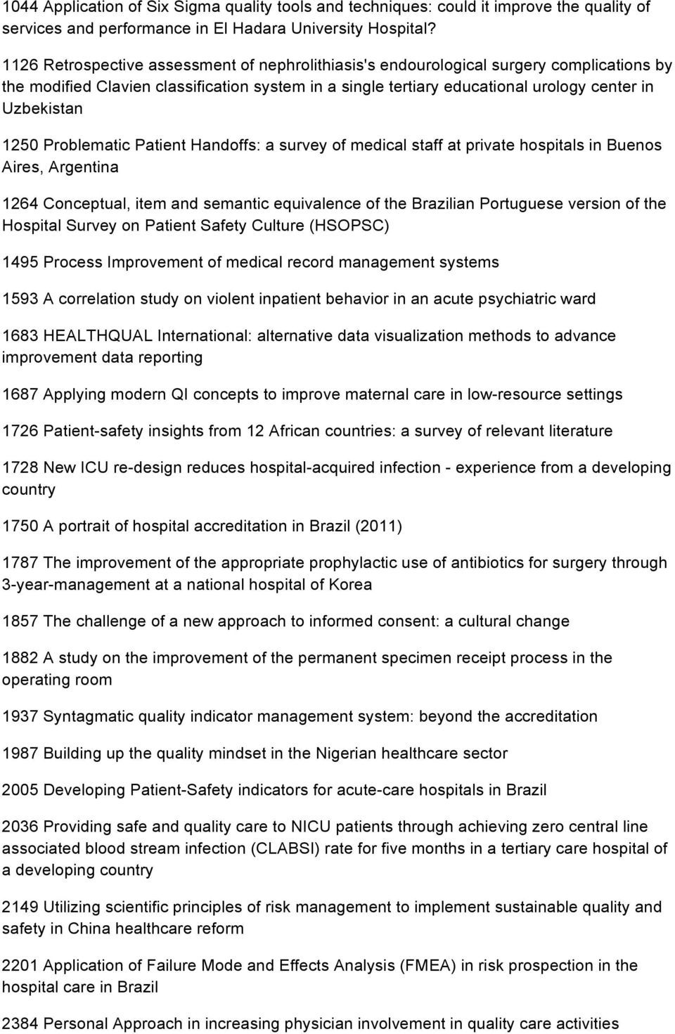 1250 Problematic Patient Handoffs: a survey of medical staff at private hospitals in Buenos Aires, Argentina 1264 Conceptual, item and semantic equivalence of the Brazilian Portuguese version of the