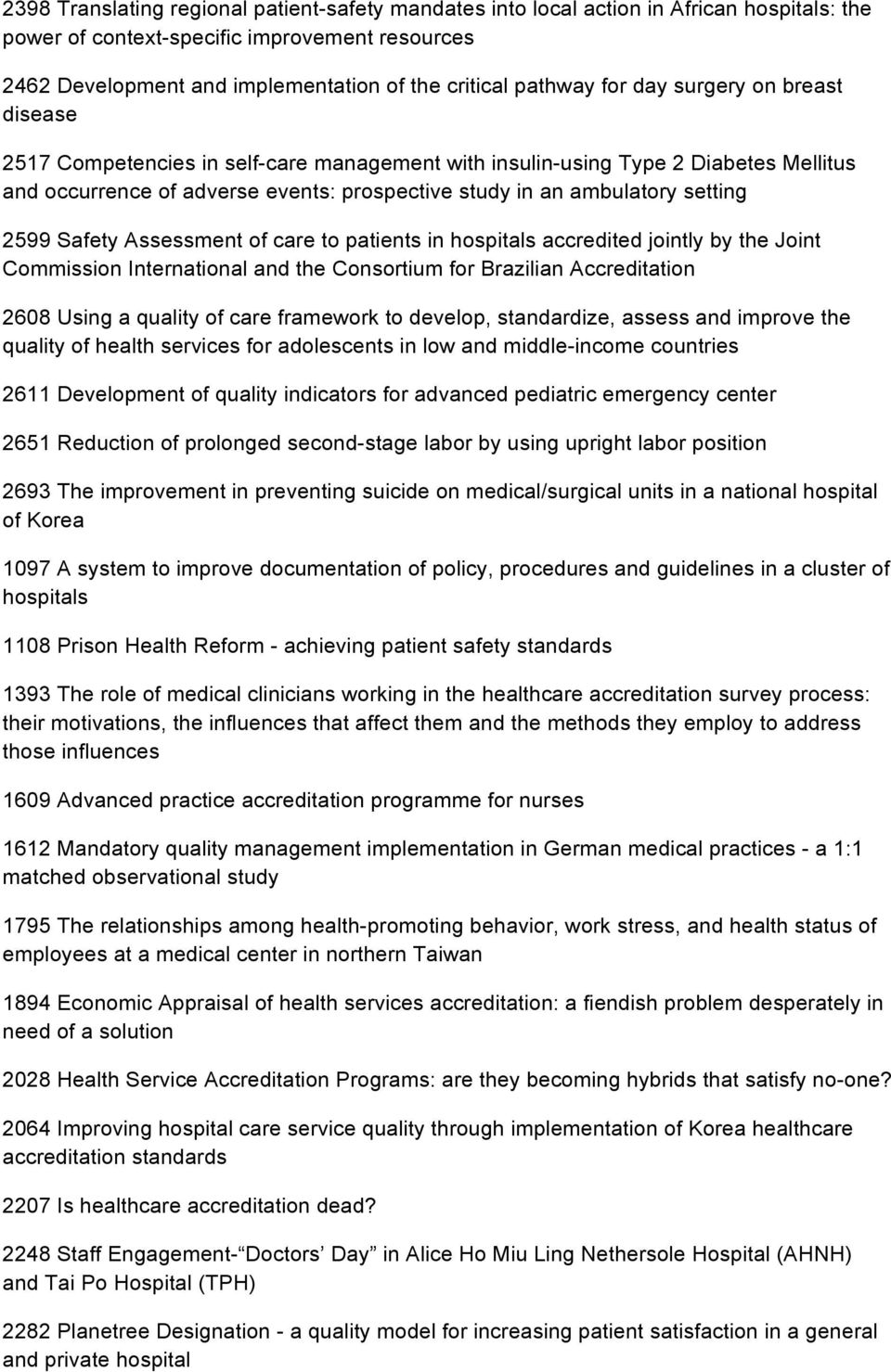 setting 2599 Safety Assessment of care to patients in hospitals accredited jointly by the Joint Commission International and the Consortium for Brazilian Accreditation 2608 Using a quality of care
