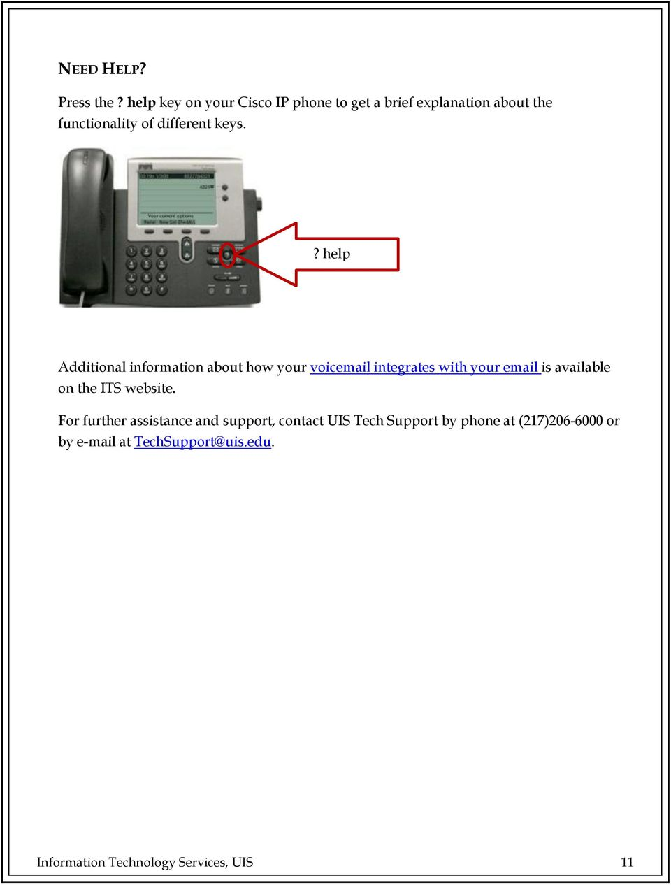 ? help Additional information about how your voicemail integrates with your email is available on