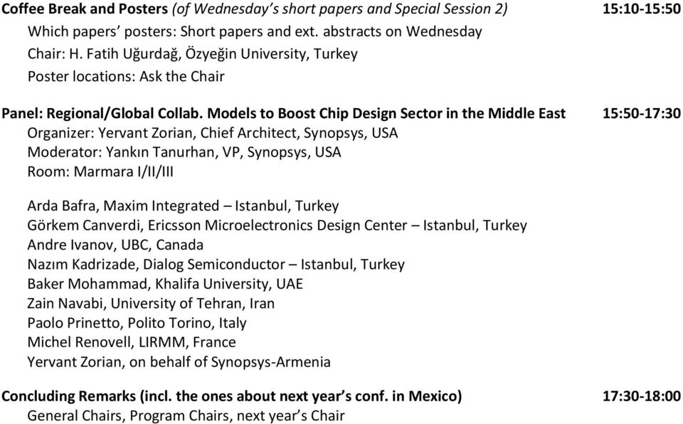 Models to Boost Chip Design Sector in the Middle East 15:50-17:30 Organizer: Yervant Zorian, Chief Architect, Synopsys, USA Moderator: Yankın Tanurhan, VP, Synopsys, USA /III Arda Bafra, Maxim