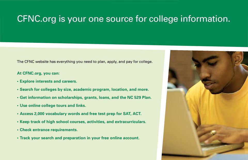 Get information on scholarships, grants, loans, and the NC 529 Plan. Use online college tours and links.