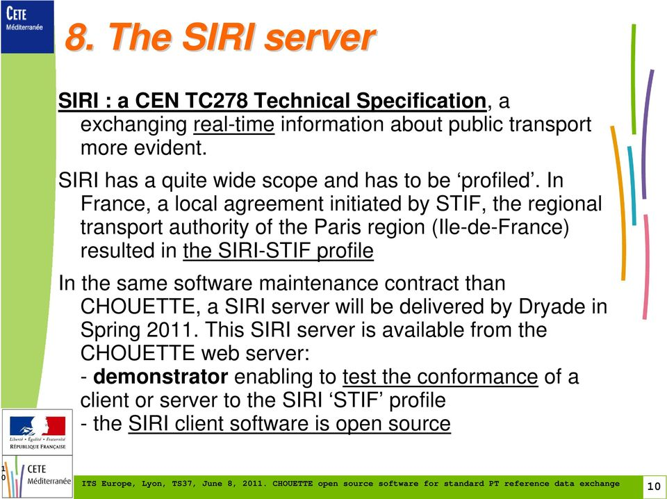 In France, a local agreement initiated by STIF, the regional transport authority of the Paris region (Ile-de-France) resulted in the SIRI-STIF profile In the same