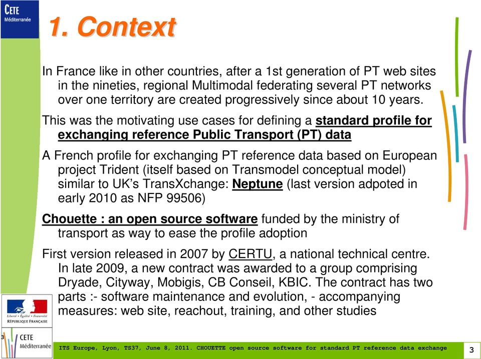 This was the motivating use cases for defining a standard profile for exchanging reference Public Transport (PT) data A French profile for exchanging PT reference data based on European project