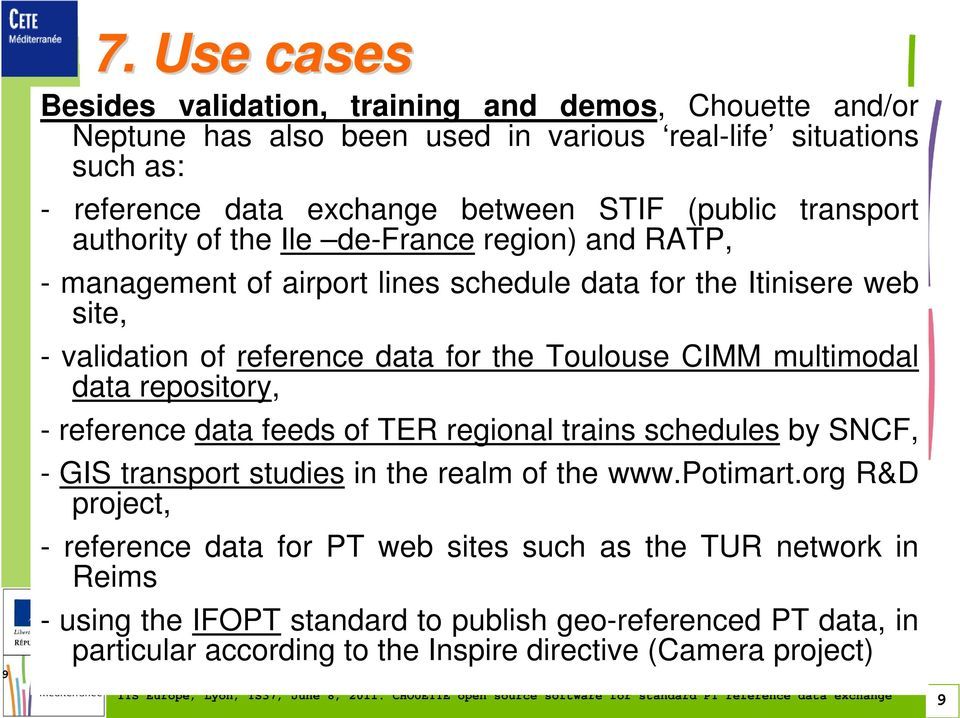 Toulouse CIMM multimodal data repository, - reference data feeds of TER regional trains schedules by SNCF, - GIS transport studies in the realm of the www.potimart.