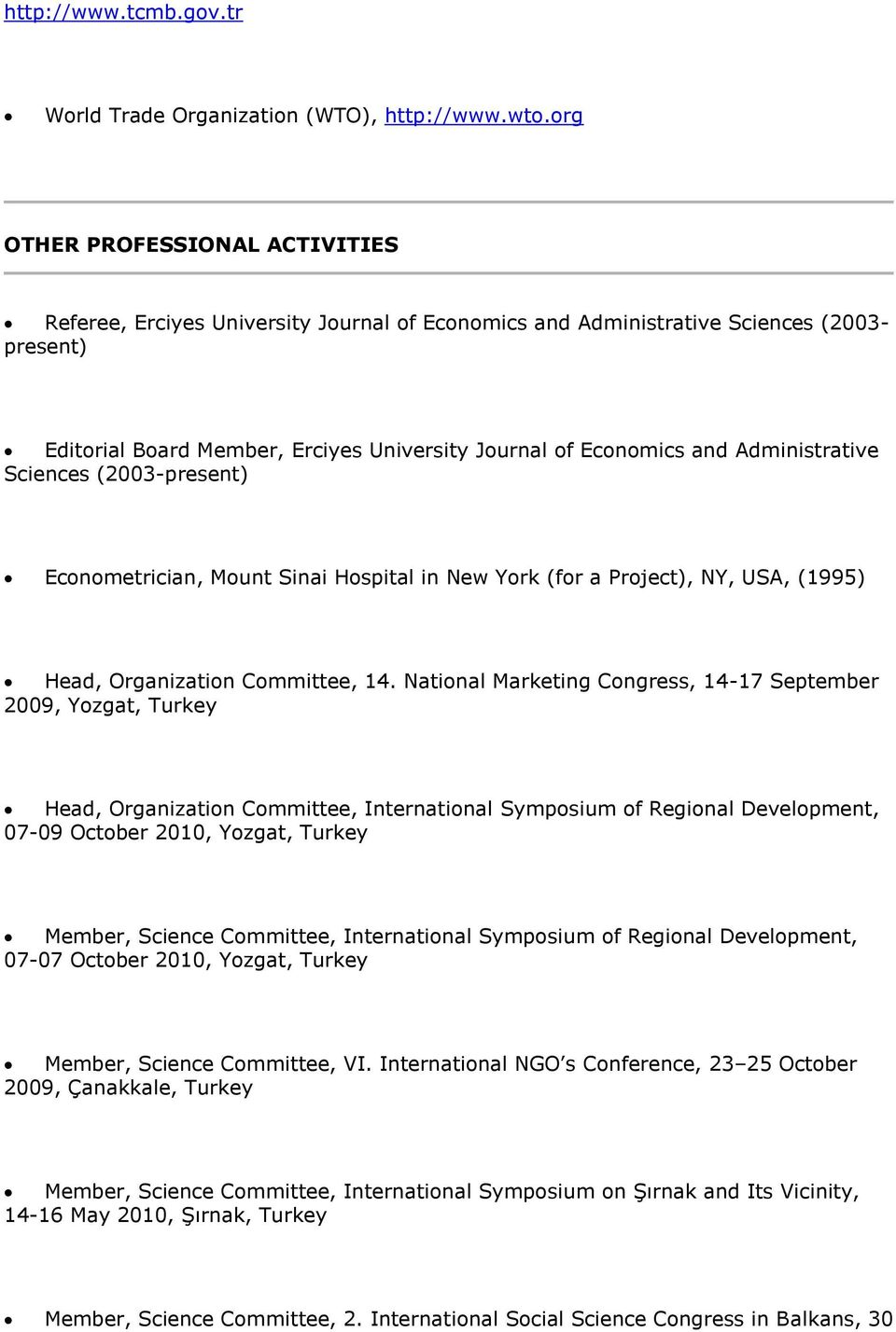 Administrative Sciences (2003-present) Econometrician, Mount Sinai Hospital in New York (for a Project), NY, USA, (1995) Head, Organization Committee, 14.