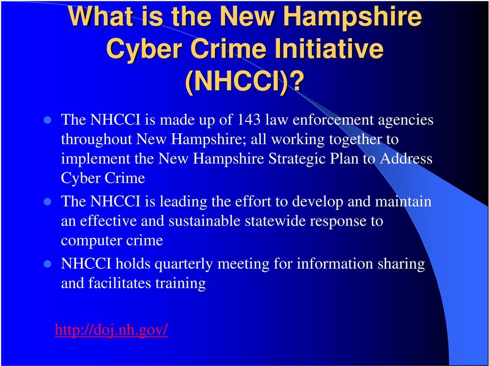 implement the New Hampshire Strategic Plan to Address Cyber Crime The NHCCI is leading the effort to develop