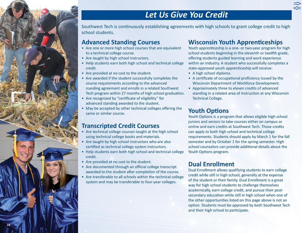 Help students earn both high school and technical college credit. Are provided at no cost to the student.