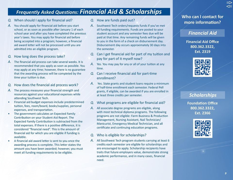 How long does the process take? A. The financial aid process can take several weeks. It is recommended that you apply as soon as possible.