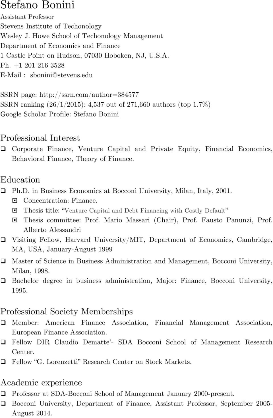 7%) Google Scholar Profile: Stefano Bonini Professional Interest! Corporate Finance, Venture Capital and Private Equity, Financial Economics, Behavioral Finance, Theory of Finance. Education! Ph.D.