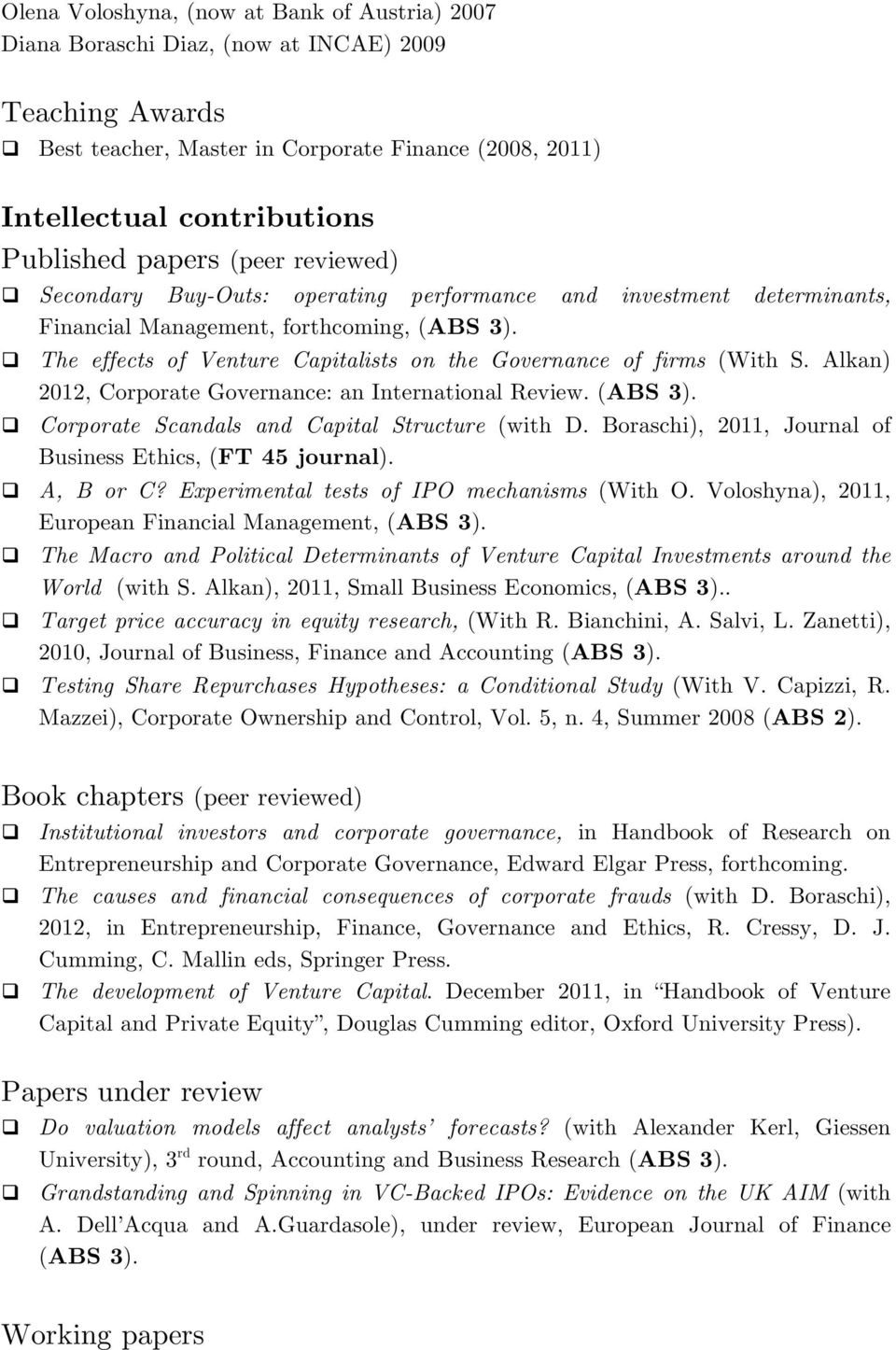 Secondary Buy-Outs: operating performance and investment determinants, Financial Management, forthcoming, (ABS 3).! The effects of Venture Capitalists on the Governance of firms (With S.