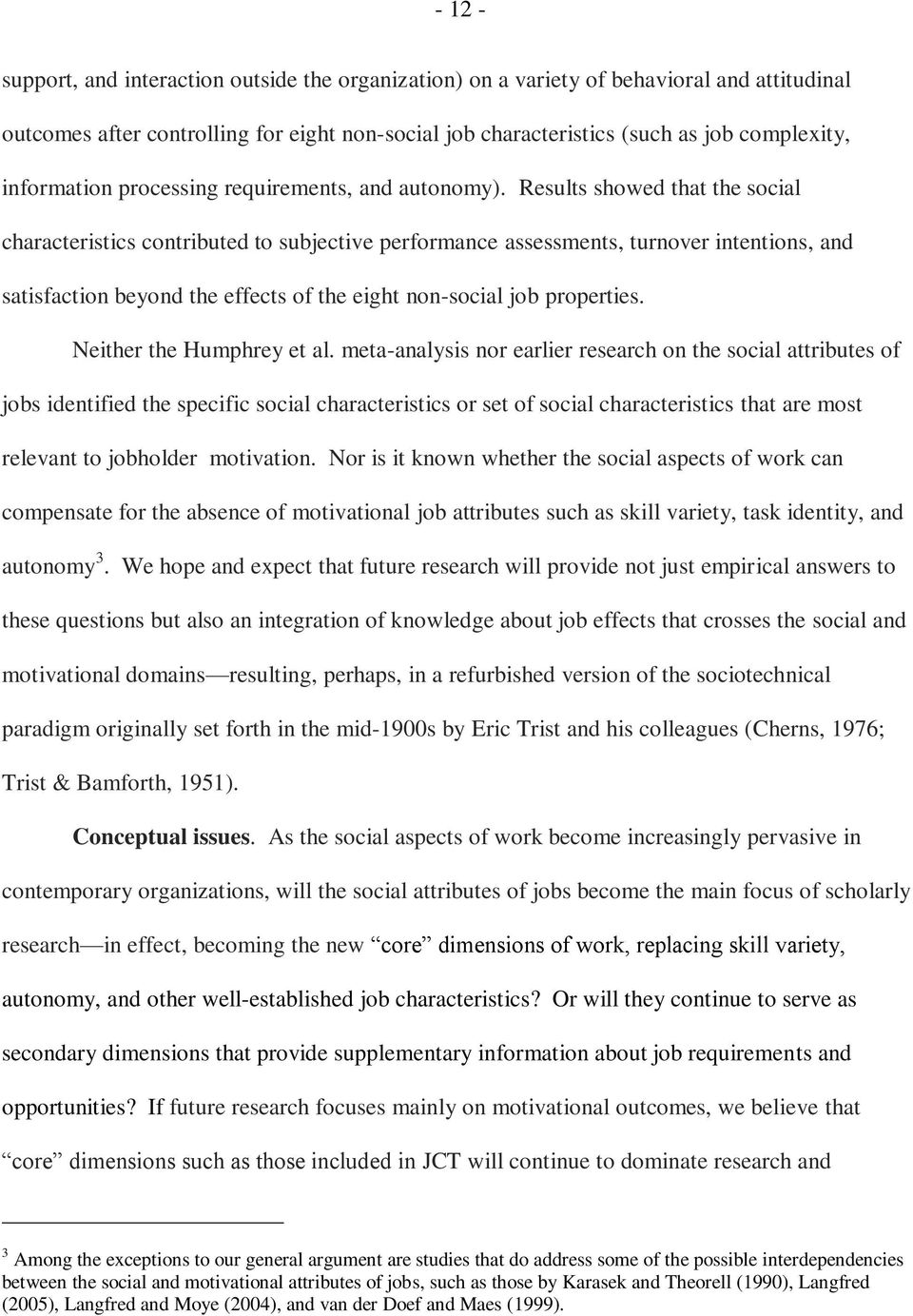 Results showed that the social characteristics contributed to subjective performance assessments, turnover intentions, and satisfaction beyond the effects of the eight non-social job properties.