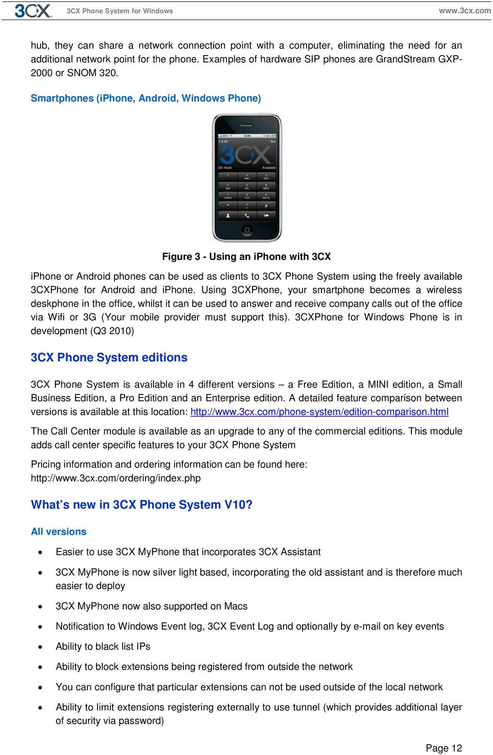Smartphones (iphone, Android, Windows Phone) Figure 3 - Using an iphone with 3CX iphone or Android phones can be used as clients to 3CX Phone System using the freely available 3CXPhone for Android