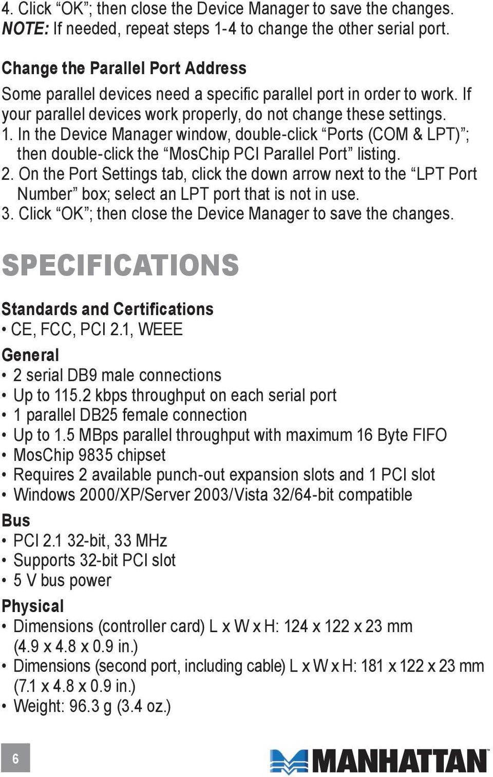 In the Device Manager window, double-click Ports (COM & LPT) ; then double-click the MosChip PCI Parallel Port listing. 2.