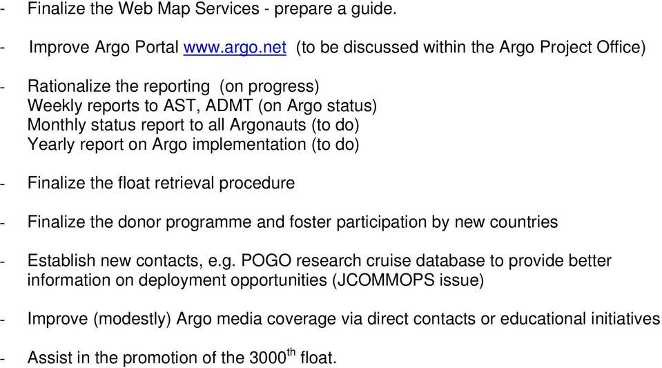 Argonauts (to do) Yearly report on Argo implementation (to do) - Finalize the float retrieval procedure - Finalize the donor programme and foster participation by new