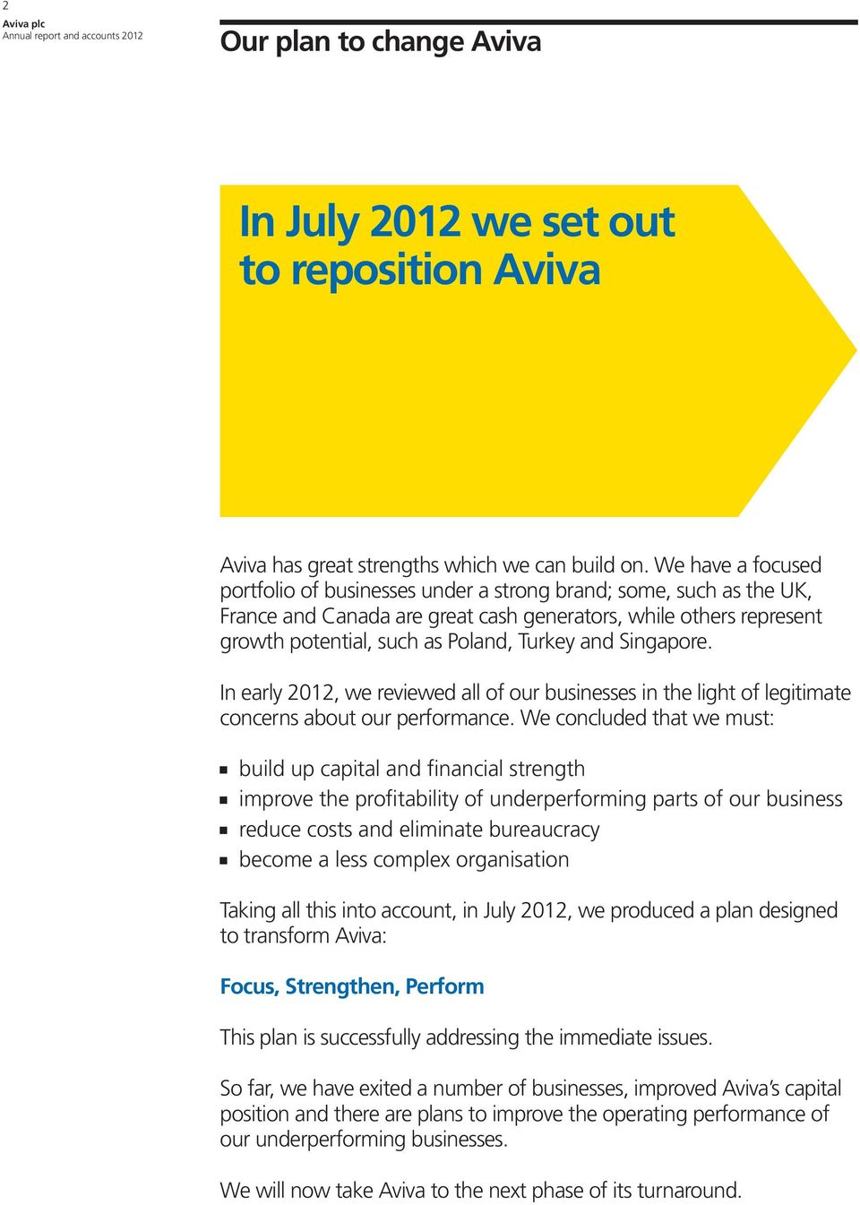 Singapore. In early 2012, we reviewed all of our businesses in the light of legitimate concerns about our performance.