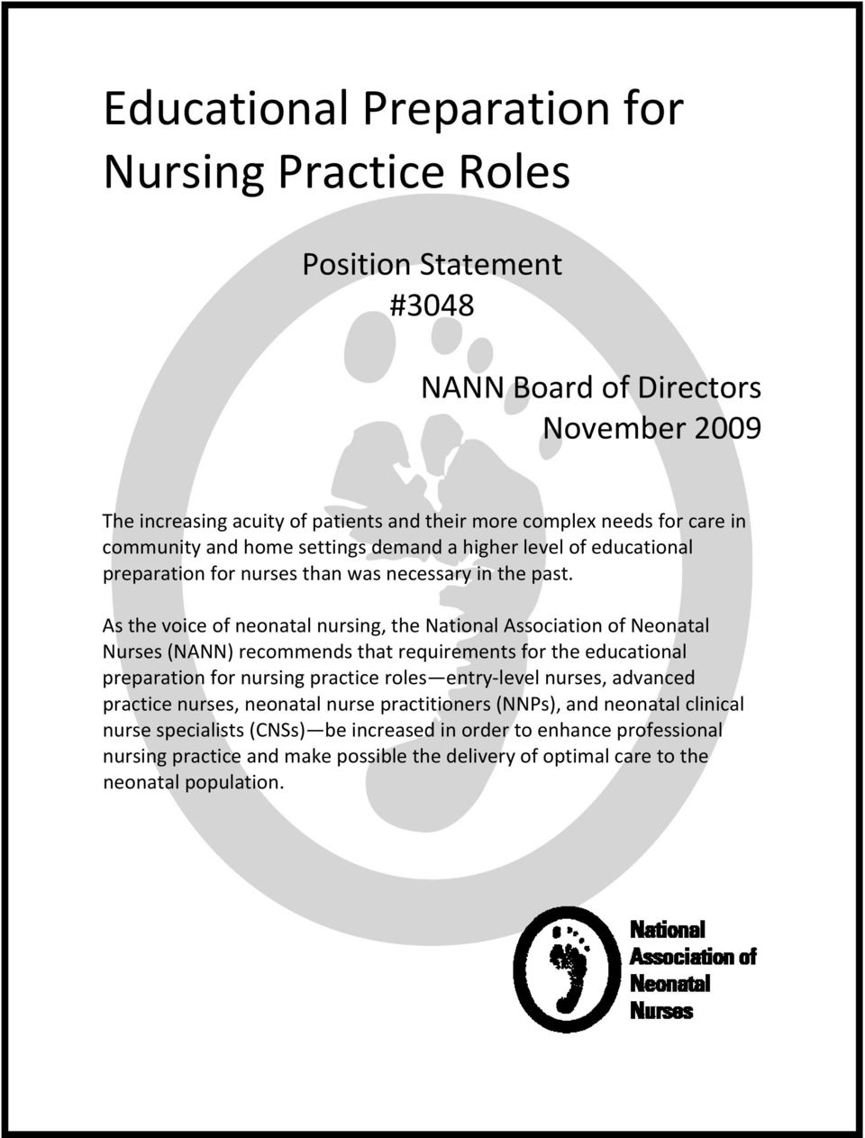As the voice of neonatal nursing, the National Association of Neonatal Nurses (NANN) recommends that requirements for the educational preparation for nursing practice roles entry level