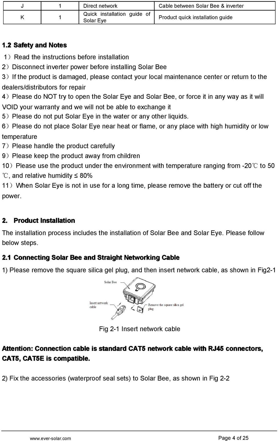 return to the dealers/distributors for repair 4)Please do NOT try to open the Solar Eye and Solar Bee, or force it in any way as it will VOID your warranty and we will not be able to exchange it