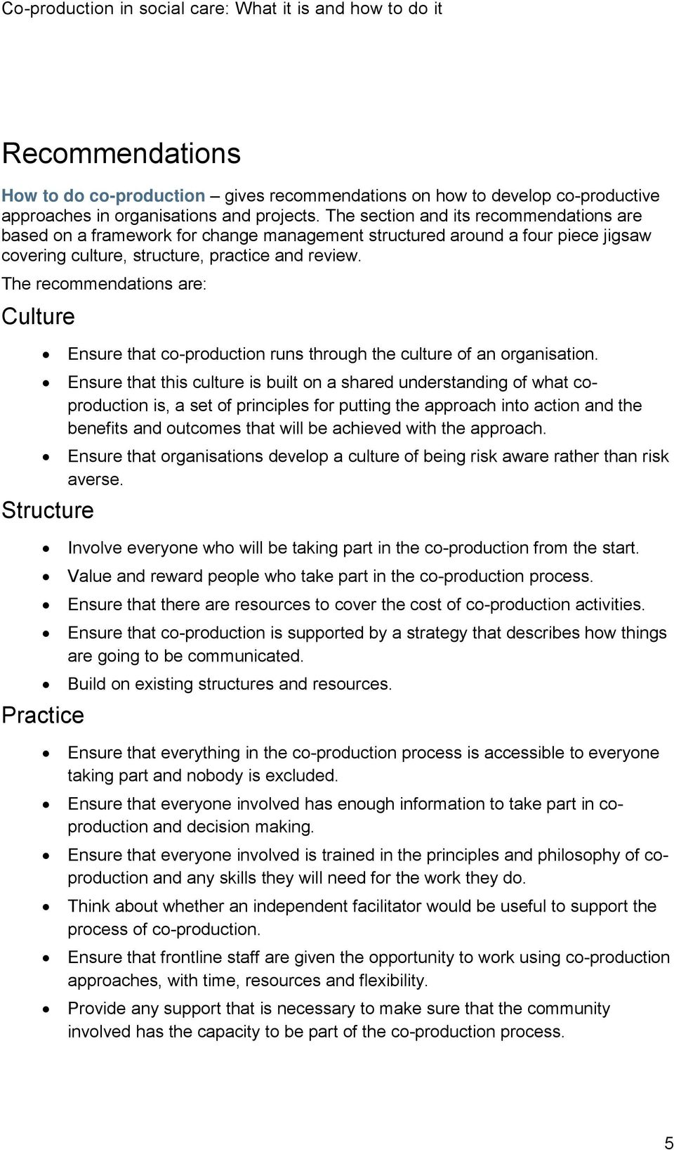 The recommendations are: Culture Ensure that co-production runs through the culture of an organisation.